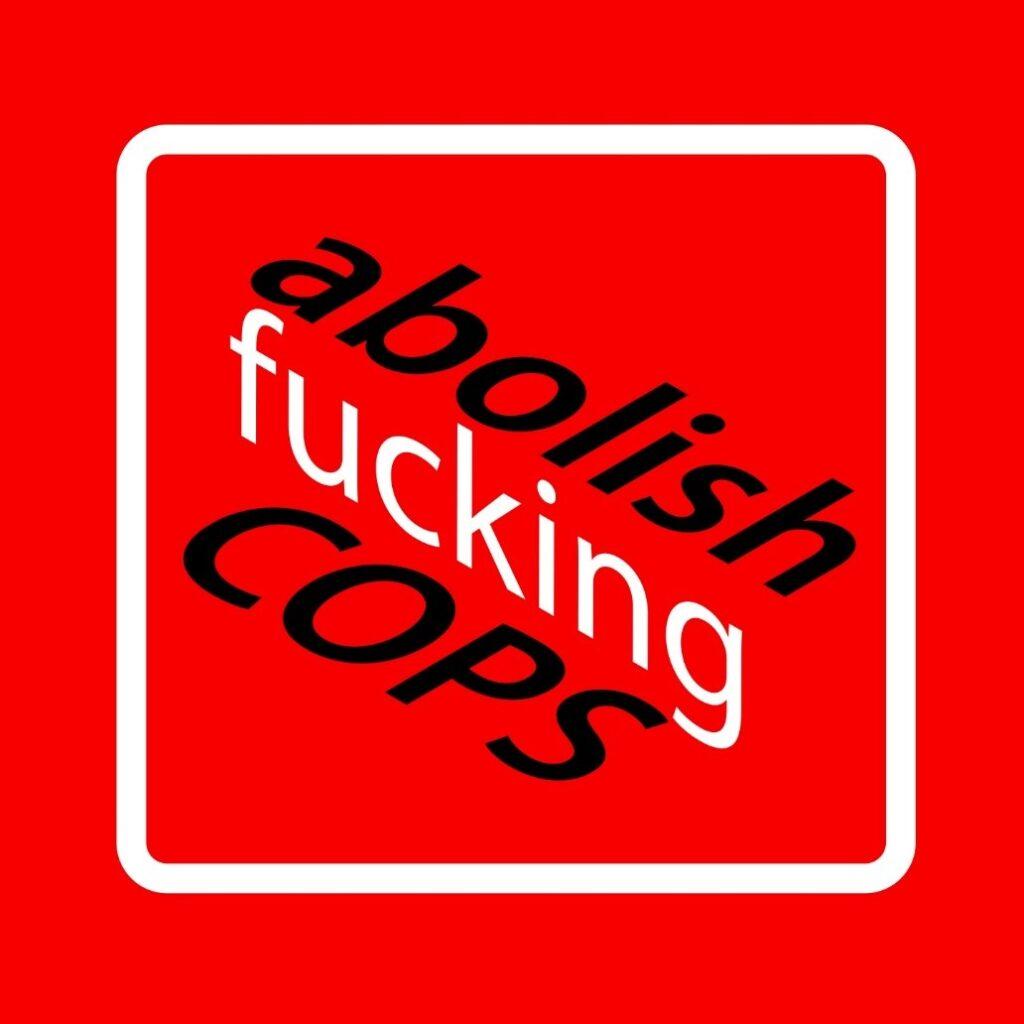 "Metin Kutusu: Fields Harrington, ""Abolish Fucking Cops"" (2020)."